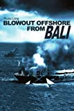 Blowout Offshore from Bali, Russell L. Long, 0595227430