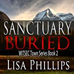Sanctuary Buried: WITSEC Town Series, Book 2 | Lisa Phillips