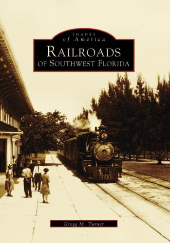 Download Railroads of Southwest Florida  (FL)  (Images of Rail) PDF