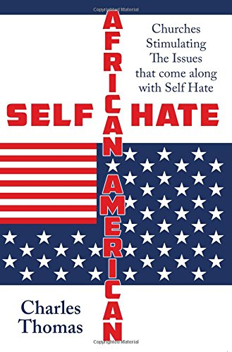 Download Self Hate: African American Churches Stimulating the Issues That Come Along with Self Hate pdf epub