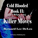 Cold Blooded II: Killer Moves: Nick McCarty Assassin Series, Book 2 | Bernard Lee DeLeo