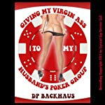 Giving My Virgin Ass to my Husband's Poker Group: A Wife Share Anal Group Sex Erotica Story | D. P. Backhaus