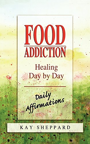 Download By Kay Sheppard - Food Addiction: Healing Day by Day: Daily Affirmations (2003-08-16) [Paperback] ebook