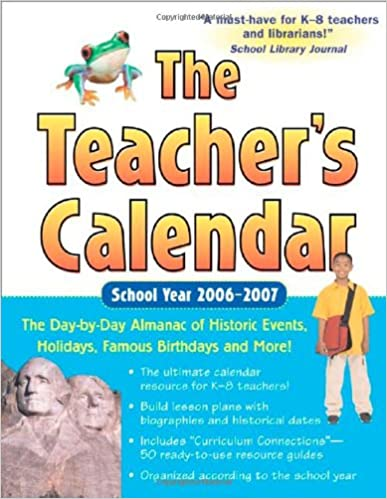 The Teacher's Calendar School Year 2006-2007: The Day-By-Day Almanac to Historic Events, Holidays, Famous Birthdays and More (Teacher's Calendar: The ... Historic Events, Birthdays & Special Days)