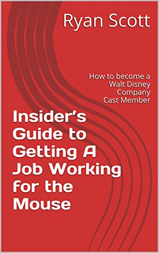 Getting A Job Working for the Mouse: How to become a Walt Disney Company Cast Member ()