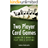 Two Player Card Games: Learn Euchre, Gin Rummy, Whist Plus Many More (Card Games: Learn in 5 Minutes, Play For a Lifetime)