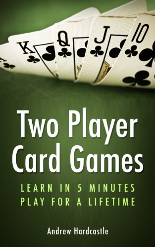 Two Player Card Games: Learn Euchre, Gin Rummy, Whist Plus Many More (Card Games: Learn In 5 Minutes, Play For A Lifetime) by Andrew Hardcastle