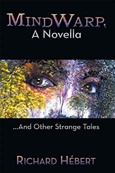 MindWarp, A Novella: ...And Other Strange Tales by [Richard Hébert]