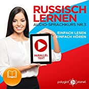 Russisch Lernen | Einfach Lesen | Einfach Hören [Learn Russian – Easy Reading, Easy Listening]: Paralleltext Audio-Sprachkurs Nr. 3 (Russisch Lernen | Easy Reader | Easy Listener | Easy Learning) (German Edition) |  Polyglot Planet