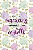 Throw Macarons Around Like Confetti: All Purpose