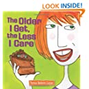 The Older I Get, the Less I Care