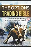The Options Trading Bible: The Ultimate Guide For High Probability Options Trading