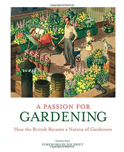 A Passion for Gardening: How the British Became a Nation of Gardeners Hardcover – June 1, 2015 Twigs Way Prion 1853759228 General