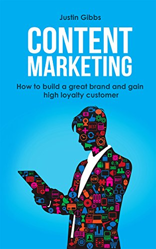 Content Marketing: How to Build a Great Brand and Gain High Loyalty Customer (English Edition)