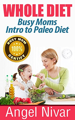 Whole Diet Whole Diet Busy Moms Intro To Paleo Diet
