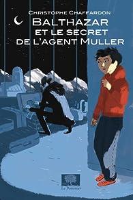 Balthazar et le secret de l'Agent Muller par Christophe Chaffardon