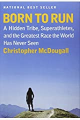 Born to Run: A Hidden Tribe, Superathletes, and the Greatest Race the World Has Never Seen Hardcover