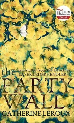 The Party Wall (Biblioasis International Translation Series)
