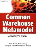 Common Warehouse Metamodel Developer's Guide, John Poole and David Mellor, 0471202436