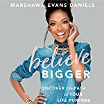 Believe Bigger: Discover the Path to Your Life Purpose | Marshawn Evans Daniels