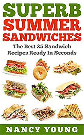 Superb Summer Sandwiches: The Best 25 Sandwich Recipes Ready In ...