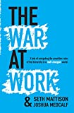 The War At Work: A Tale of Navigating the Unwritten Rules of the Hierarchy in a Half Changed World.