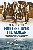 Fighters over the Aegean: Hurricanes over Crete, Spitfires over Kos, Beaufighters over the Aegean, 1943-44