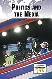 Politics and Media, Greenhaven Press Editors, 0737756322