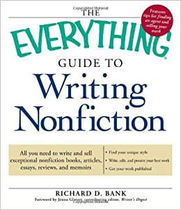 com the everything guide to writing nonfiction all you  the everything guide to writing nonfiction all you need to write and sell exceptional nonfiction books articles essays reviews and memoirs