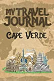 My Travel Journal Cape Verde: 6x9 Travel Notebook or Diary with prompts, Checklists and Bucketlists perfect gift for your Trip to Cape Verde   for every Traveler
