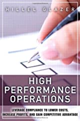 High Performance Operations: Leverage Compliance to Lower Costs, Increase Profits, and Gain Competitive Advantage (FT Press Operations Management) Hardcover
