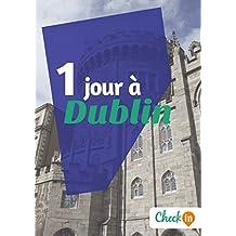 1 jour à Dublin: Un guide touristique avec des cartes, des bons plans et les itinéraires indispensables (French Edition)