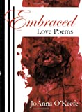 Embraced : Love Poems, O'Keefe, JoAnna, 1878398997