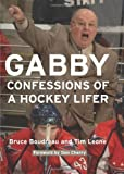 By Bruce Boudreau, Tim Leone: Gabby: Confessions of a Hockey Lifer First (1st) Edition