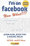 I'm on Facebook--Now What??? (2nd Edition) : How to Use Facebook to Achieve Business Objectives, Alba, Jason and Stay, Jesse, 1600052320