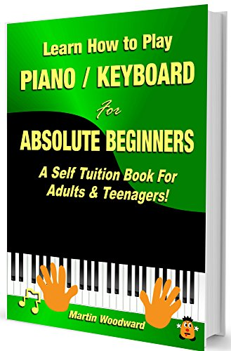 - Learn How to Play Piano / Keyboard For Absolute Beginners: A Self Tuition Book For Adults and Teenagers!