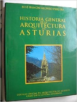 Historia general de la arquitectura en Asturias: Amazon.es: Alonso Pereira, José Ramón: Libros