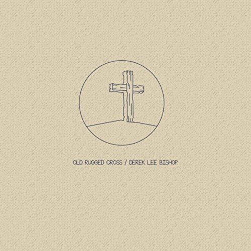 Old Rugged Cross By Derek Lee Bishop On Amazon Music