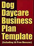 Dog Daycare Business Plan Template (Including 10 Free Gifts)