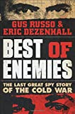 Book cover from Best of Enemies: The Last Great Spy Story of the Cold War by Eric Dezenhall