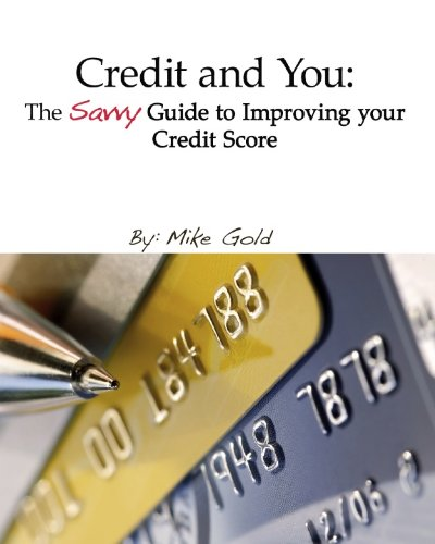 Credit and You: The Savvy Guide to Improving your Credit Score