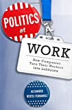 "Alexander Hertel-Fernandez, ""Politics at Work: How Companies Turn Their Workers into Lobbyists"" (Oxford UP, 2018)"