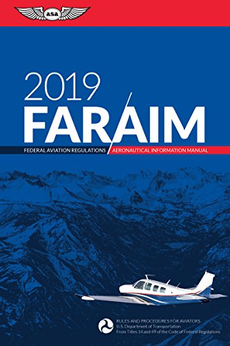 FAR/AIM 2019: Federal Aviation Regulations / Aeronautical Information Manual (FAR/AIM Series)