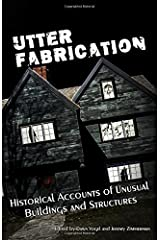 Utter Fabrication: Historical Accounts of Unusual Buildings and Structures (Mad Scientist Journal Presents) (Volume 4) Paperback