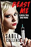 Beast Me: Clinical Trial Gone Wrong (Monster Erotica)
