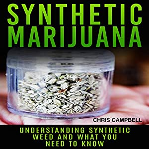 Synthetic Marijuana: Understanding Synthetic Weed and What You Need to Know Audiobook