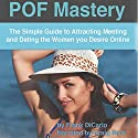 POF Mastery: The Simple Guide to Attracting, Meeting, and Dating the Women You Desire Online Audiobook by Frank DiCarlo Narrated by Craig Beck