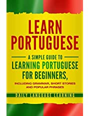 Learn Portuguese: A Simple Guide to Learning Portuguese for Beginners, Including Grammar, Short Stories and Popular Phrases