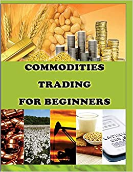 Commodities Trading for Beginners: Commodity Trading Tips To ...