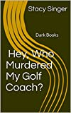 Hey, Who Murdered My Golf Coach?: Dark Books